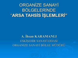 """ORGANİZE SANAYİ BÖLGELERİNDE """" ARSA TAHSİS İŞLEMLERİ"""""""