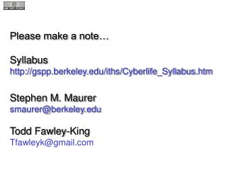 Please make a note… Syllabus gspp.berkeley/iths/Cyberlife_Syllabus.htm