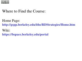 Where to Find the Course: Home Page:  gspp.berkeley/iths/RDStrategies/Home.htm Wiki: