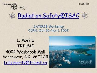 Radiation. Safety@ISAC SAFERIB Workshop CERN, Oct.30-Nov.1, 2002
