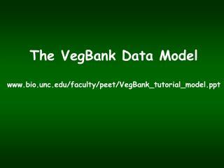 The VegBank Data Model bio.unc/faculty/peet/VegBank_tutorial_model