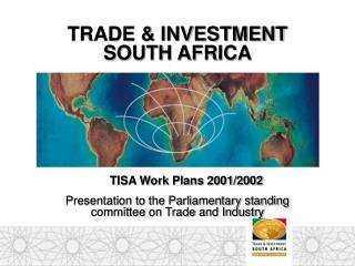 TRADE & INVESTMENT  SOUTH AFRICA