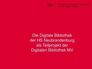 Die Digitale Bibliothek der HS Neubrandenburg als Teilprojekt der Digitalen Bibliothek MV