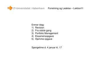 Emner idag: Revision Fra sidste gang Portfolio Management Eksamensopgave Hjemme opgave