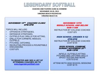 LEGENDARY SOFTBALL COACHES AND PLAYERS CLINIC  COMBINE NOVEMBER 18-20, 2011 VIRGINIA BEACH FIELDHOUSE VIRGINIA BEACH VA