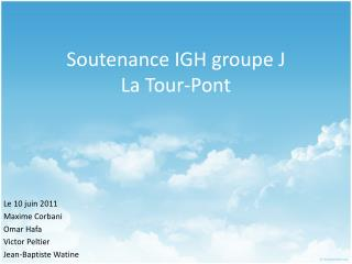 Soutenance IGH groupe J La Tour-Pont