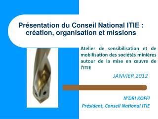Pr�sentation du Conseil National ITIE�: cr�ation, organisation et missions