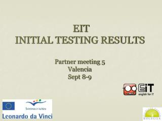 EIT INITIAL TESTING RESULTS Partner meeting 5 Valencia Sept 8-9
