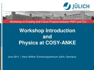 Workshop Introduction   and Physics at COSY-ANKE
