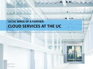 UCCSC Birds of a Feather:  Cloud Services at the UC