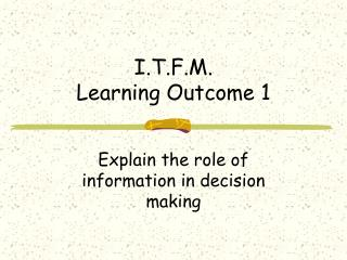 I.T.F.M. Learning Outcome 1