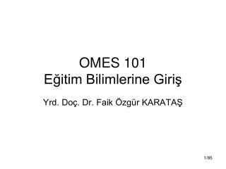 OMES 101 Eğitim Bilimlerine Giriş