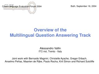 Overview of the  Multilingual Question Answering Track Alessandro Vallin ITC-irst, Trento - Italy