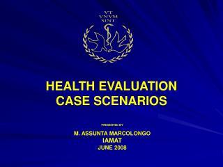 HEALTH EVALUATION CASE SCENARIOS