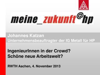 Johannes Katzan Unternehmensbeauftragter der IG Metall für HP IngenieurInnen in der Crowd?