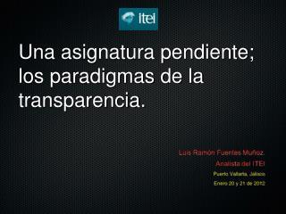 Una asignatura pendiente; los paradigmas de la transparencia.