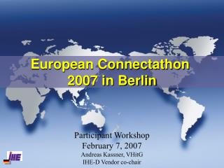 Participant Workshop February 7, 2007 Andreas Kassner, VHitG IHE-D Vendor co-chair