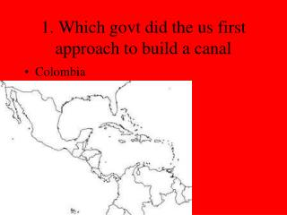1. Which govt did the us first approach to build a canal