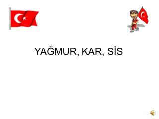 YAĞMUR, KAR, SİS