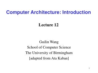 Computer Architecture: Introduction Lecture 12