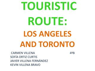 TOURISTIC ROUTE: LOS ANGELES  AND TORONTO