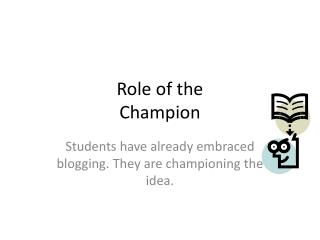 Role of the  Champion