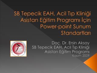 SB Tepecik EAH, Acil Tıp Kliniği Asistan Eğitim Programı İçin  Power - point  Sunum Standartları
