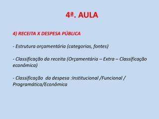 4 ) RECEITA X DESPESA PÚBLICA  Estrutura orçamentária (categorias, fontes)
