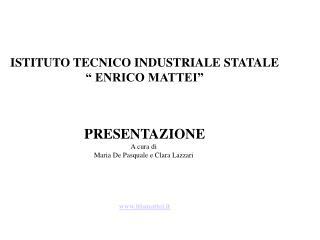 """ISTITUTO TECNICO INDUSTRIALE STATALE """" ENRICO MATTEI"""" PRESENTAZIONE A cura di"""