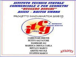 PROGETTO INNOVAMATICA 2008/09 CARBONARI SIMONE PETITO SALVATORE HAMMAMI ALI MARESCA ORSOLA CARLA