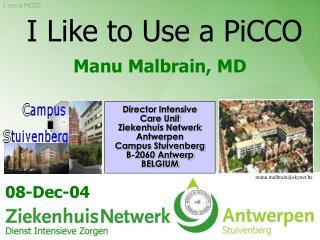 I Like to Use a PiCCO Manu Malbrain, MD