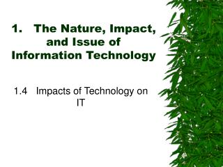 1.	 The Nature, Impact, and Issue of Information Technology