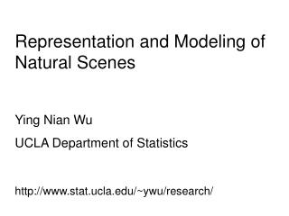 Representation and Modeling of Natural Scenes Ying Nian Wu UCLA Department of Statistics