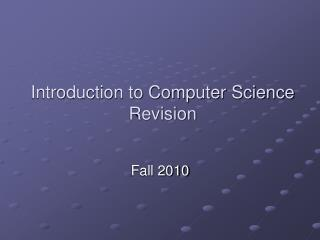 Introduction to Computer Science  Revision
