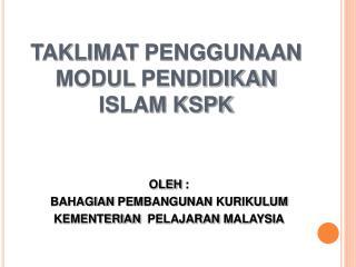 TAKLIMAT PENGGUNAAN MODUL PENDIDIKAN  ISLAM  KSPK