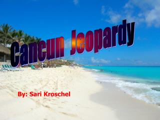 Cancun  Jeopardy