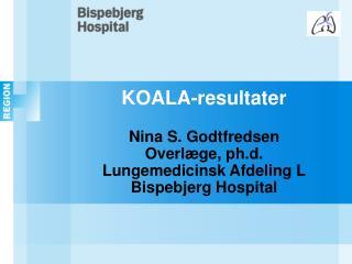 KOALA-resultater Nina S. Godtfredsen Overlæge, ph.d. Lungemedicinsk Afdeling L Bispebjerg Hospital