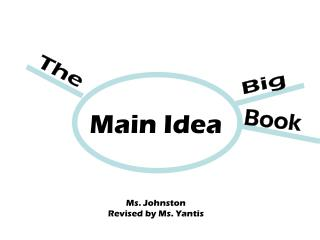 Main Idea Ms. Johnston Revised by Ms. Yantis