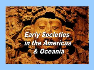 Early Societies  in the Americas  & Oceania