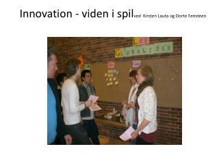 Innovation - viden i spil ved  Kirsten  Lauta  og Dorte  Fensteen