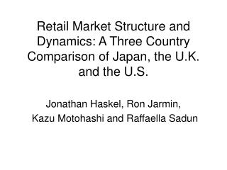 Retail Market Structure and Dynamics: A Three Country Comparison of Japan, the U.K. and the U.S.