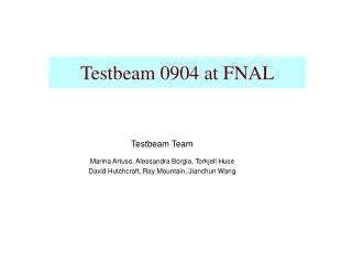 Testbeam 0904 at FNAL
