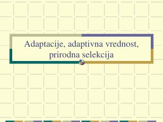 Adaptacije, adaptivna vrednost, prirodna selekcija