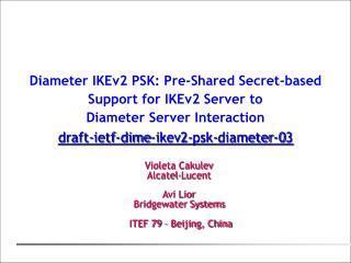 Violeta Cakulev Alcatel-Lucent Avi Lior Bridgewater Systems  ITEF 79 � Beijing, China