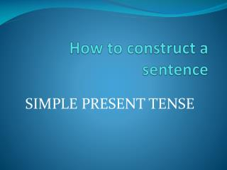 How to construct a sentence