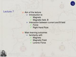Aim of the lecture   Introduction to   Magnets   Magnetic field, B