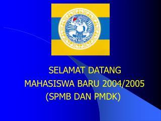SELAMAT DATANG  MAHASISWA BARU 2004/2005 (SPMB DAN PMDK)