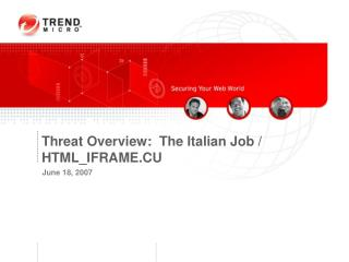 Threat Overview:  The Italian Job / HTML_IFRAME.CU