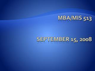 MBA/MIS 513 September 15, 2008