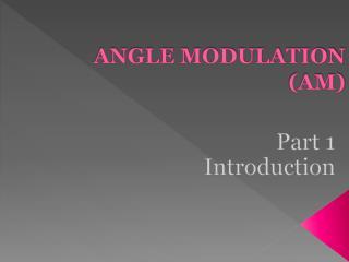 ANGLE MODULATION (AM)
